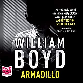 Armadillo                   By:                                                                                                                                 William Boyd                               Narrated by:                                                                                                                                 Simon Shepherd                      Length: 11 hrs     1 rating     Overall 5.0