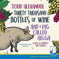 Thirty Thousand Bottles of Wine and a Pig Called Helga: A Not So Perfect Tree Change