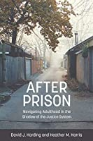 After Prison: Navigating Adulthood in the Shadow of the Justice System