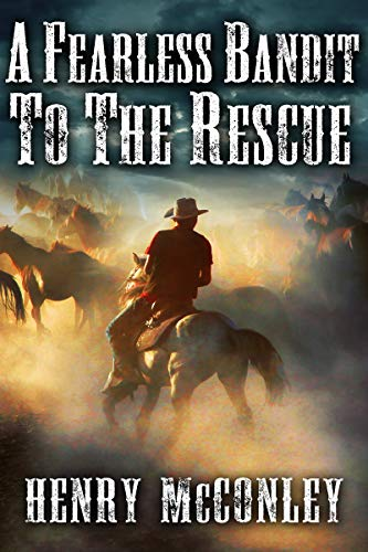 A Fearless Bandit to the Rescue: A Historical Western Adventure Book by [Henry McConley]