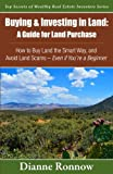 Buying and Investing in Land: A Guide for Land Purchase: How to Buy Land the Smart Way and Learn How to Avoid Land Scams-- Even if You Are a Beginner ... of Wealthy Real Estate Investors) (Volume 1)