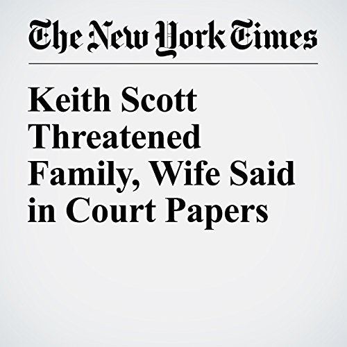 Keith Scott Threatened Family, Wife Said in Court Papers cover art