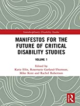 Manifestos for the Future of Critical Disability Studies: Volume 1 (Interdisciplinary Disability Studies)