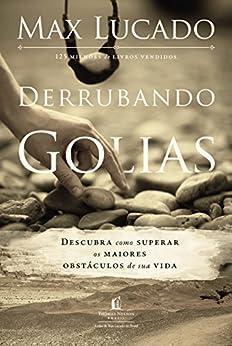 Derrubando Golias: Descubra como superar os maiores obstáculos de sua vida por [Max Lucado, Valéria Lamim Delgado Fernandes]