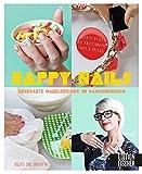 Happy Nails: Angesagte Nageldesigns im Handumdrehen – über 47 Styles mit Anleitungen, Tipps & Tricks