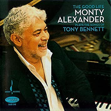 The Good Life - Monty Alexander Plays the Songs of Tony Bennett