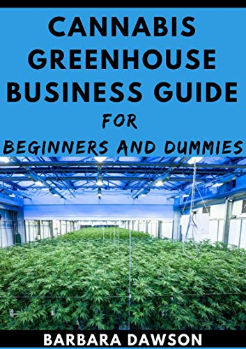 Cannabis Greenhouse Business Guide For Beginners And Dummies (English Edition)