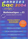 Annales Bac 2004 : Mathématiques, série ES : Enseignement obligatoire et de spécialité (Sujets corrigés)