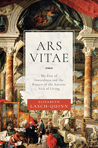 Ars Vitae: The Fate of Inwardness and the Return of the Ancient Arts of Living