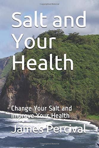 Salt and Your Health: Change Your Salt and Improve Your Health