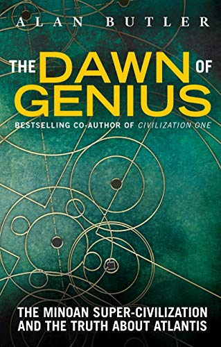 The Dawn of Genius: The Minoan Super-Civilization and the Truth About Atlantis