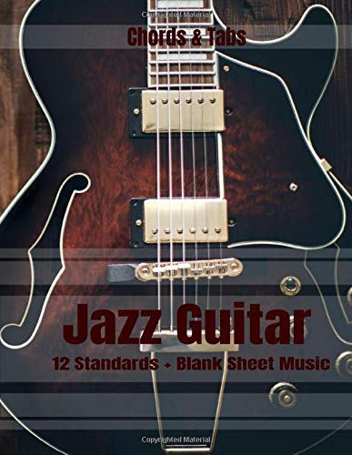 JAZZ GUITAR Chords & Tabs: Music Jazz Guitar Swing Notebook, 100 pages 8.5 x 11 in - 12 standars Chords + 35 Blank sheet Chord Tabs Note