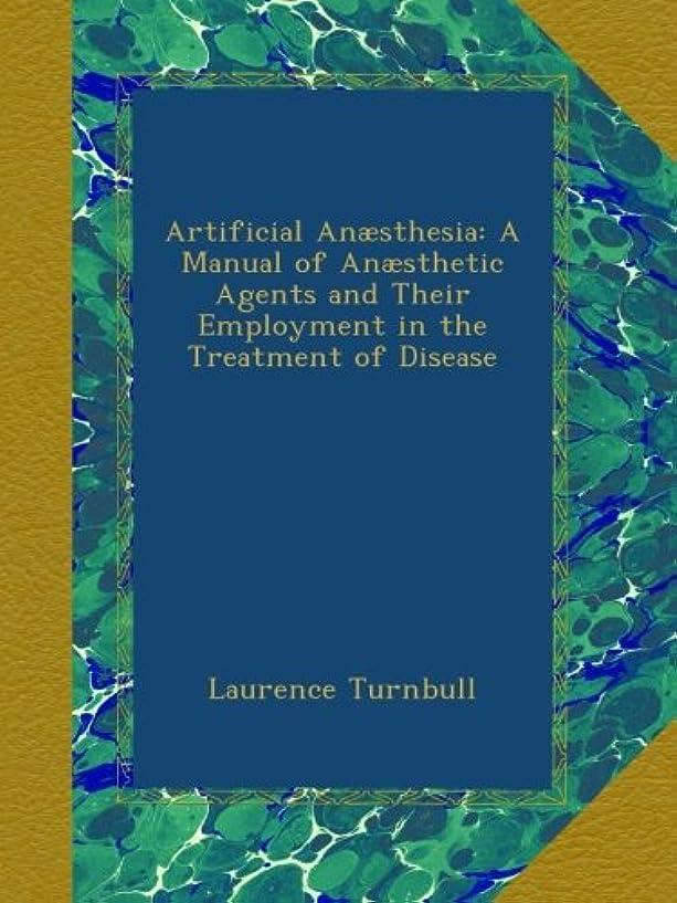 製油所エキスパート子羊Artificial An?sthesia: A Manual of An?sthetic Agents and Their Employment in the Treatment of Disease