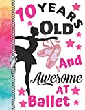 10 Years Old And Awesome At Ballet: Doodling & Drawing Art Book Performance Dance Ballerina Sketchbook For Girls