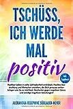 Tschüss, ich werde mal positiv: Schritt für Schritt! Positiver Leben voller Glück und Zufriedenheit inkl. einem zielgerichteten Tagebuch - Alexandra Josephine Südlauer-Heyer