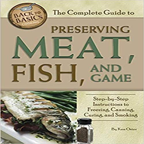 The Complete Guide to Preserving Meat, Fish, and Game Step-by-Step Instructions to Freezing, Canning, Curing, and Smoking cover art