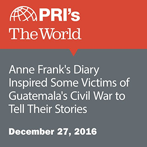 Anne Frank's Diary Inspired Some Victims of Guatemala's Civil War to Tell Their Stories audiobook cover art