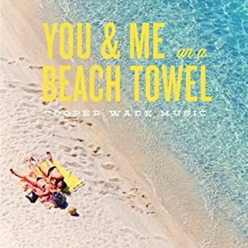 You and Me On a Beach Towel - Radio Edit