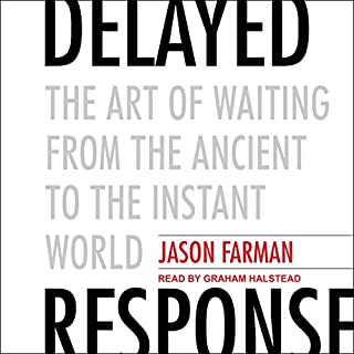 Delayed Response     The Art of Waiting from the Ancient to the Instant World              By:                                                                                                                                 Jason Farman                               Narrated by:                                                                                                                                 Graham Halstead                      Length: 7 hrs     1 rating     Overall 2.0