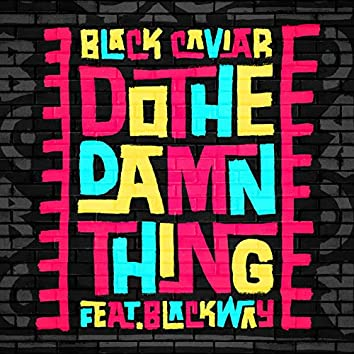 Do The Damn Thing (feat. Blackway)