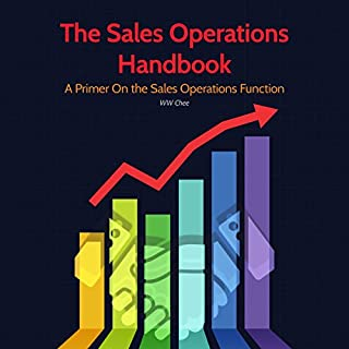 The Sales Operations Handbook     A Primer on the Sales Operations Function              By:                                                                                                                                 WW Chee                               Narrated by:                                                                                                                                 Ron Welch                      Length: 1 hr and 24 mins     2 ratings     Overall 5.0
