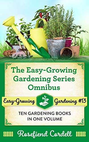 The Easy-Growing Gardening Series Omnibus: Ten Gardening Books In One Volume