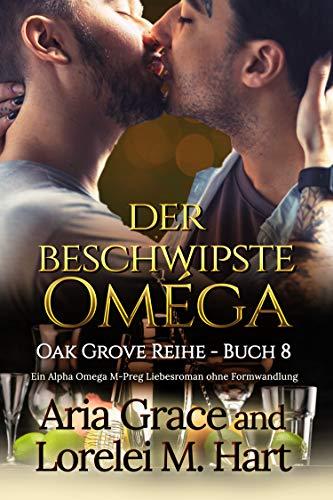 der beschwipste Omega: Ein Alpha Omega M-Preg Liebesroman ohne Formwandlung (Oak Grove 8)