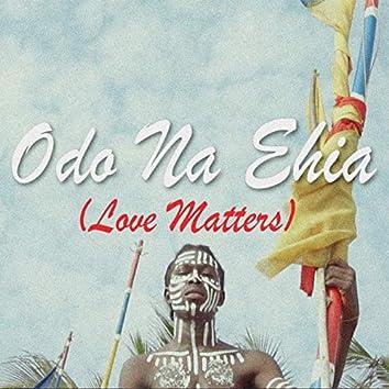 Odo na ehia (Love Matters)