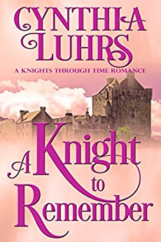 A Knight to Remember: Merriweather Sisters Time Travel (A Knights Through Time Romance Book 1) by [Cynthia Luhrs]