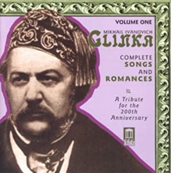 Glinka, M.I.: Songs and Romances (Complete), Vol. 1 (A Tribute for the 200Th Anniversary, 1840-1856)