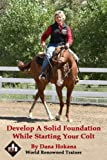 Develop A Solid Foundation While Starting Your Colt (English Edition)