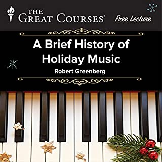 Free: A Brief History of Holiday Music                   By:                                                                                                                                 The Great Courses                               Narrated by:                                                                                                                                 Professor Robert Greenberg                      Length: 42 mins     1,173 ratings     Overall 3.7