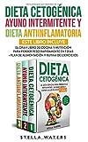 Dieta Cetogénica, Ayuno Intermitente y Dieta Antiinflamatoria: Quema Grasa Rápidamente, Mejora Tu...