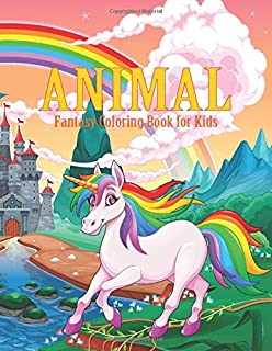 Animal Fantasy Coloring Books for Kids: Unicorn Fantasy Landscape Rainbow and Castle, Cute Animals, Girls&Boy, Easy Pages ...