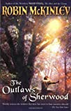The Outlaws of Sherwood by Robin Mckinley (2002-05-13)
