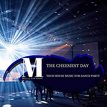 The Cheesiest Day - Tech House Music For Dance Party