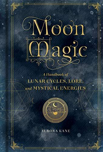 Moon Magic: A Handbook of Lunar Cycles, Lore, and Mystical Energies (Mystical Handbook, 3)