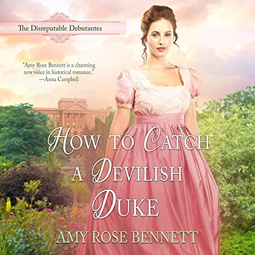 How to Catch a Devilish Duke: The Disreputable Debutantes, Book 4