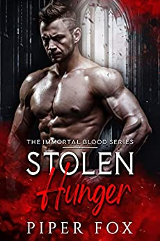 Stolen Hunger: A Vampire Fated Mates Romance (The Immortal Blood Book 1) by [Piper Fox]