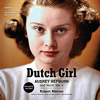 Dutch Girl     Audrey Hepburn and World War II              By:                                                                                                                                 Robert Matzen,                                                                                        Luca Dotti - foreword                               Narrated by:                                                                                                                                 Tavia Gilbert                      Length: 10 hrs and 40 mins     8 ratings     Overall 4.4