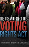 The Rise and Fall of the Voting Rights Act (Volume 2) (Studies in American Constitutional Heritage)