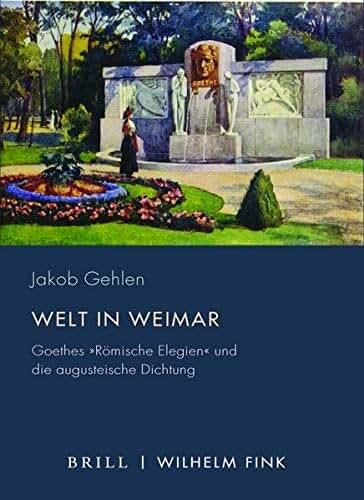 Welt in Weimar: Goethes Römische Elegien und die augusteische Dichtung (Periplous, Münchener Studien zur Literaturwissenschaft)