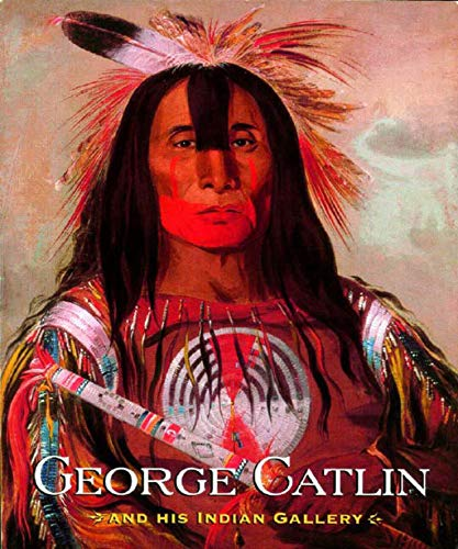 George Catlin and His Indian Gallery