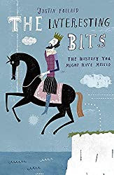Cover of The Interesting Bits: The History You Might Have Missed by Justin Pollard