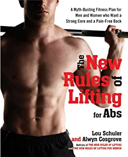 The New Rules of Lifting for Abs: A Myth-Busting Fitness Plan for Men and Women who Want a Strong Core and a Pain- Free Back by [Lou Schuler, Alwyn Cosgrove]
