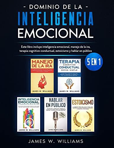 Dominio de la inteligencia emocional: 5 en 1 - Este libro incluye inteligencia emocional, manejo de