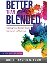 Better Than Blended: Taking Your Family from Surviving To Thriving! (Color Edition)