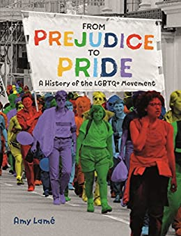 From Prejudice to Pride: A History of LGBTQ+ Movement by [Amy Lamé]