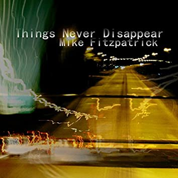 Things Never Disappear