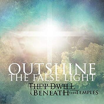 Outshine the False Light